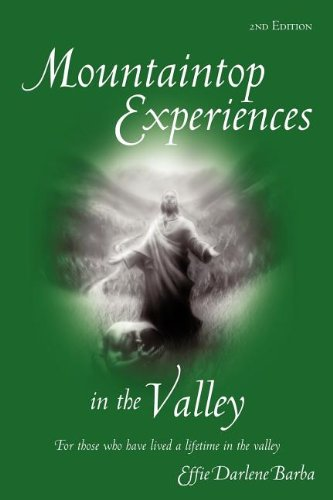 Mountaintop Experiences in the Valley, 2nd Edition: For those who have lived a lifetime in the valley