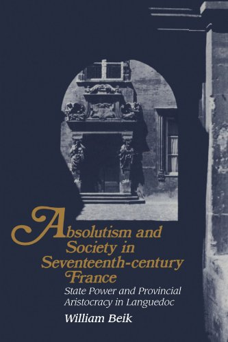 Absolutism and Society in Seventeenth-Century France: State Power and Provincial Aristocracy in Languedoc (Cambridge Stu