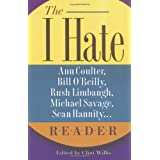 """The I Hate Ann Coulter, Bill O'Reilly, Rush Limbaugh, Michael Savage... Reader: The Hideous Truth About America's Ugliest Conservatives (""""I Hate"""" Series, The) ~ Clint Willis"""
