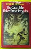 The Case of the Baker Street Irregular: A Sherlock Holmes Story (0689306415) by Newman, Robert