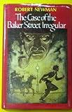 The Case of the Baker Street Irregular: A Sherlock Holmes Story (0689306415) by Newman, Robert