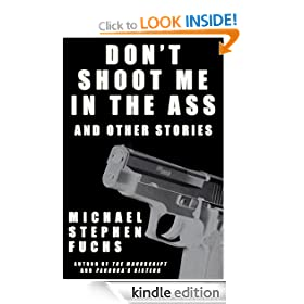 Don't Shoot Me In The Ass, And Other Stories