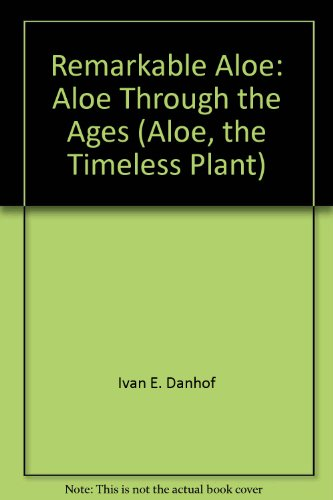 Remarkable Aloe: Aloe Through the Ages (Aloe, the Timeless Plant) PDF