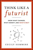 Image of Think Like a Futurist: Know What Changes, What Doesn't, and What's Next