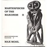 Masterpieces of the Makonde II: Meisterwerke der Makonde II (392576156X) by Max Mohl