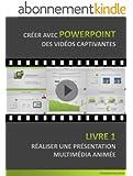 Créer avec PowerPoint des vidéos captivantes: Livre 1 - Réaliser une Présentation Multimédia Animée
