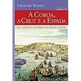 A Coroa, a Cruz E a Espada - Vol. Iv - Coleção Terra Brasilis