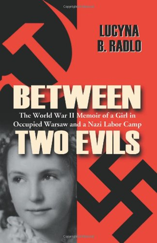 Between Two Evils: The World War II Memoir of a Girl in Occupied Warsaw and a Nazi Labor Camp