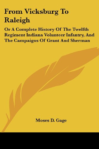From Vicksburg To Raleigh: Or A Complete History Of The Twelfth Regiment Indiana Volunteer Infantry, And The Campaigns Of Grant And Sherman