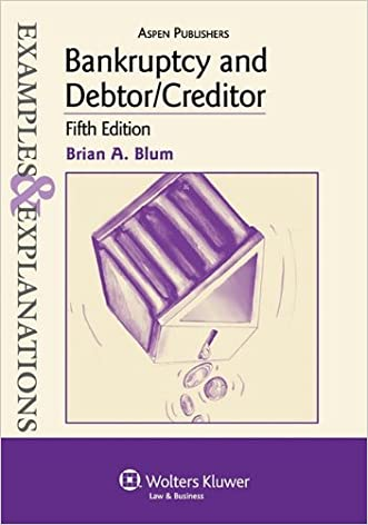 Bankruptcy and Debtor/Creditor: Examples & Explanations, 5th Edition written by Brian A. Blum