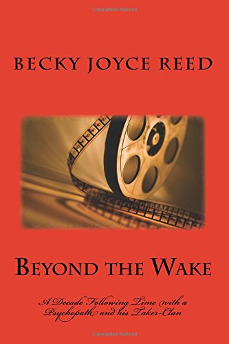 Beyond the Wake: A Deade in the Wake of a Psychopath and His Taker-clan