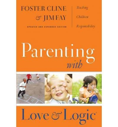 (Parenting with Love and Logic: Teaching Children Responsibility (Updated and Expanded)) By Cline, Foster (Author) Hardcover on 19-Apr-2006