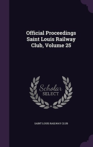 Official Proceedings Saint Louis Railway Club, Volume 25