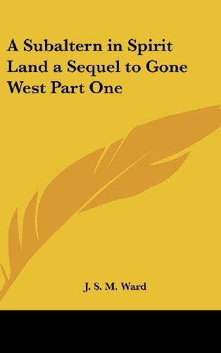 A Subaltern in Spirit Land a Sequel to Gone West Part One