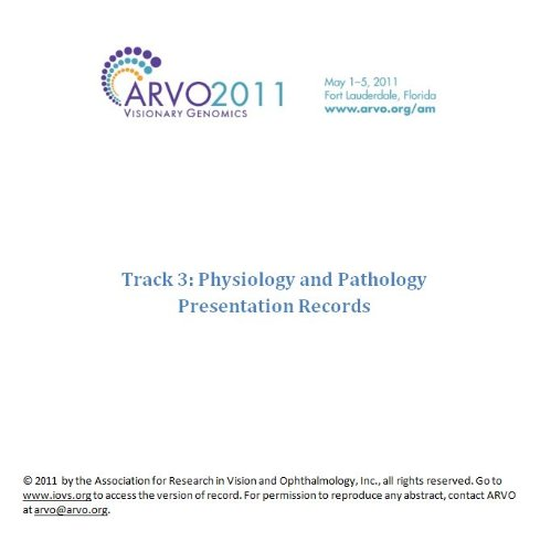 ARVO 2011 Annual Meeting - Track 3 - Physiology and Pathology