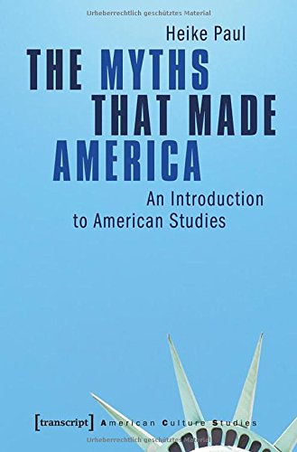 The Myths That Made America: An Introduction to American Studies