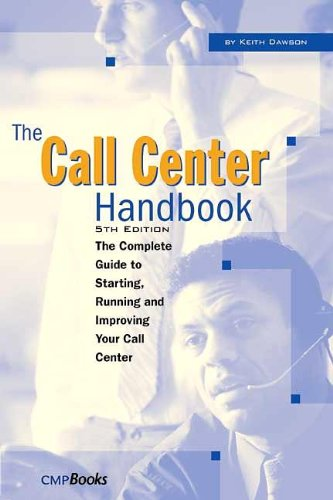 The Call Center Handbook: The Complete Guide to Starting, Running, and Improving Your Call Center