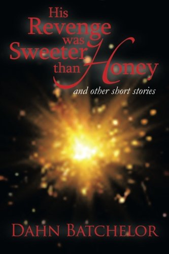 His Revenge Was Sweeter Than Honey: And Other Short Stories