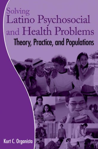 Solving Latino Psychosocial And Health Problems: Theory, Practice, And Populations (Coursesmart)