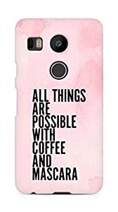 AMEZ all things are possible with coffee and mascara Back Cover For LG Nexus 5x