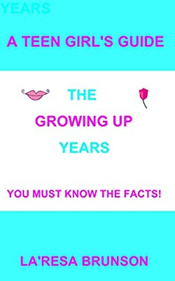 A Teen Girl's Guide: The Growing Up Years