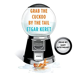 Grab the Cuckoo by the Tail: A Story from Suddenly, a Knock on the Door | [Etgar Keret]