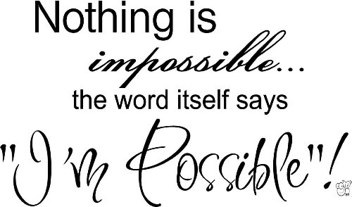 "Nothing Is Impossible... The Word Itself Says ""I'M Possible""! Vinyl Wall Art Inspirational Quotes And Saying Home Decor Decal Sticker front-749939"