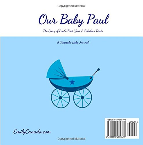Our Baby Paul, The Story of Paul's First Year and Fabulous Firsts: A Keepsake Baby Journal (Our Baby Boy / Memory Book)