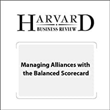 Managing Alliances with the Balanced Scorecard (Harvard Business Review) Periodical by Robert S. Kaplan, David P. Norton, Bjarne Rugelsjoen Narrated by Todd Mundt