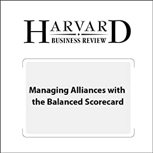 Managing Alliances with the Balanced Scorecard (Harvard Business Review) | [Robert S. Kaplan, David P. Norton, Bjarne Rugelsjoen]