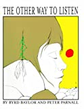 The Other Way To Listen (Turtleback School & Library Binding Edition) (0613056426) by Baylor, Byrd