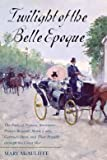 img - for Twilight of the Belle Epoque: The Paris of Picasso, Stravinsky, Proust, Renault, Marie Curie, Gertrude Stein,... (Hardback) - Common book / textbook / text book