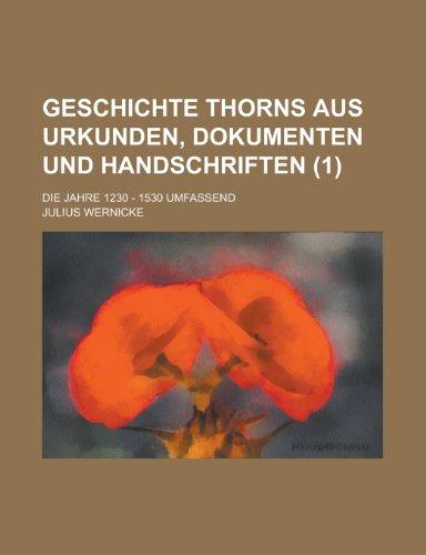 Geschichte Thorns Aus Urkunden, Dokumenten Und Handschriften; Die Jahre 1230 - 1530 Umfassend (1)
