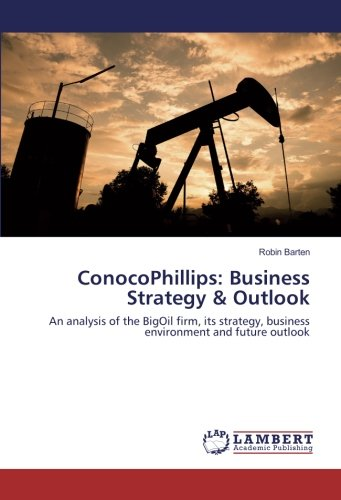 conocophillips-business-strategy-outlook-an-analysis-of-the-bigoil-firm-its-strategy-business-enviro