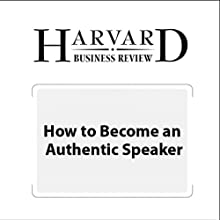 How to Become an Authentic Speaker (Harvard Business Review) (       UNABRIDGED) by Nick Morgan, Harvard Business Review Narrated by Todd Mundt