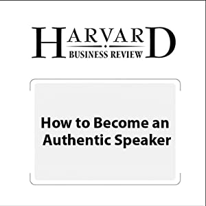 How to Become an Authentic Speaker (Harvard Business Review) Periodical