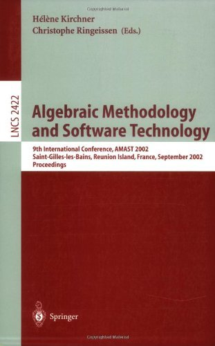 Algebraic Methodology and Software Technology: 9th International Conference, AMAST 2002, Saint-Gilles-les- Bains, Reunion Island, France, September 9-13, ... (Lecture Notes in Computer Science)