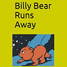 Billy Bear Runs Away: And Learns That Often It Is Best to Listen to Our Parents (       UNABRIDGED) by Sammy Dean Narrated by Jordan Scherer