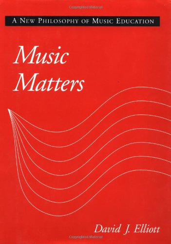 Music Matters: A New Philosophy of Music Education