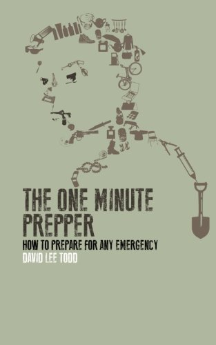 The One Minute Prepper: Prepping Your Home and Family to Survive: 60 Concise Lessons in the Arts of Survival, Disaster Preparedness, and Food Storage 1st edition by Todd, David Lee (2013) Paperback