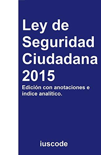 Ley de Seguridad Ciudadana 2015 e-book: Ley Orgánica 4/2015, de 30 de marzo, de Protección de la Seguridad Ciudadana