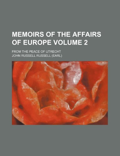 Memoirs of the affairs of Europe Volume 2; from the peace of Utrecht