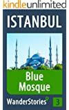 Blue Mosque in Istanbul - a travel guide and tour as with the best local guide (Istanbul Travel Stories Book 3) (English Edition)