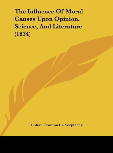 The Influence Of Moral Causes Upon Opinion, Science, And Literature (1834)