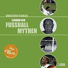 Lexikon der Fußballmythen Hörbuch von Christian Eichler Gesprochen von: Werner Hantsch