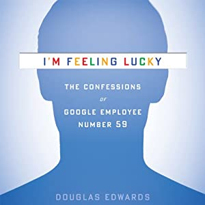 The Confessions of Google Employee Number 59 - Douglas Edwards