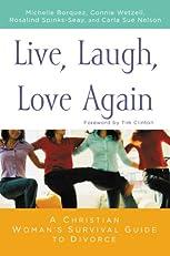 Live, Laugh, Love Again: A Christian Woman's Survival Guide to Divorce