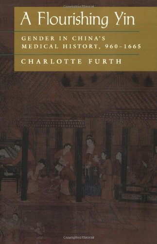A Flourishing Yin: Gender in China's Medical History: 960-1665