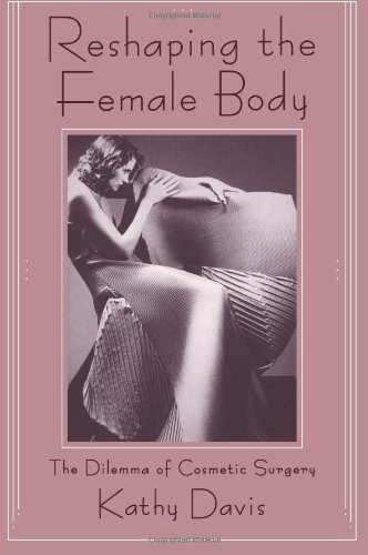Reshaping the Female Body: The Dilemma of Cosmetic Surgery