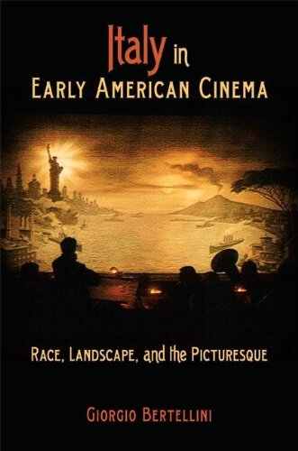 Italy in Early American Cinema: Race, Landscape, and the...